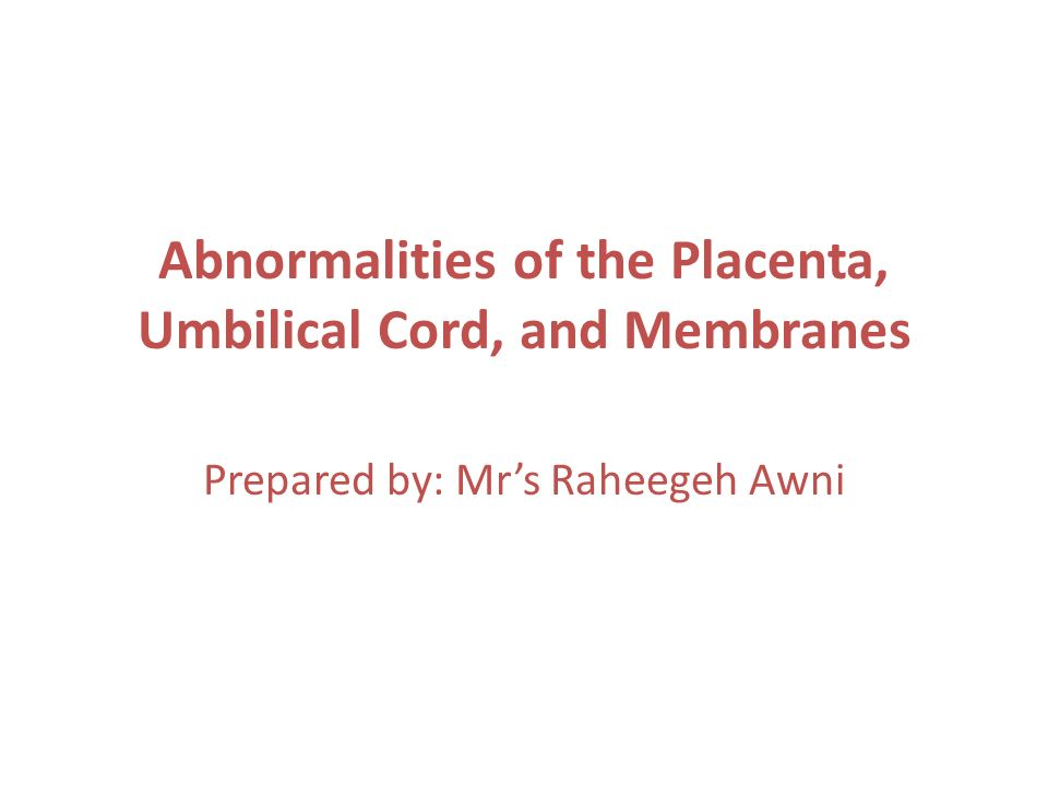 Abnormalities of the Placenta, Umbilical Cord, and Membranes